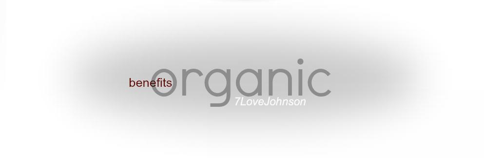 7lovejohnson-organic-benefits